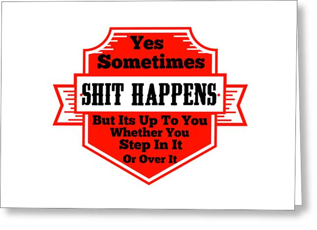 Shit Happens Greeting Card by FirstTees Motivational Artwork