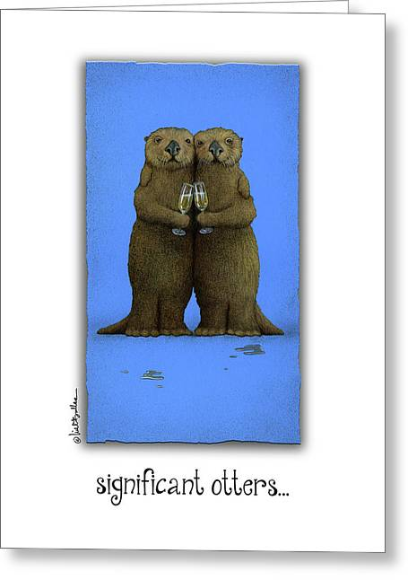 Greeting Card featuring the painting Significant Otters... by Will Bullas