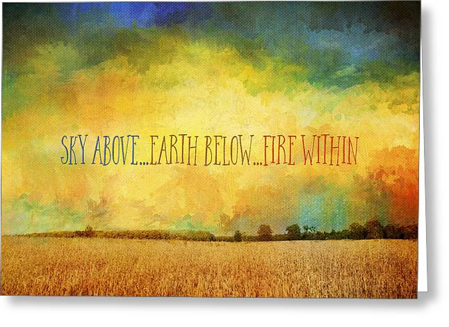 Sky Above Earth Below Fire Within Quote Farmland Landscape Greeting Card