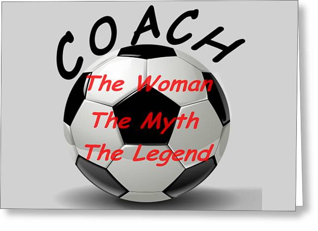 Soccer Coach The Woman The Myth The Legend  Greeting Card by T Shirts R Us -