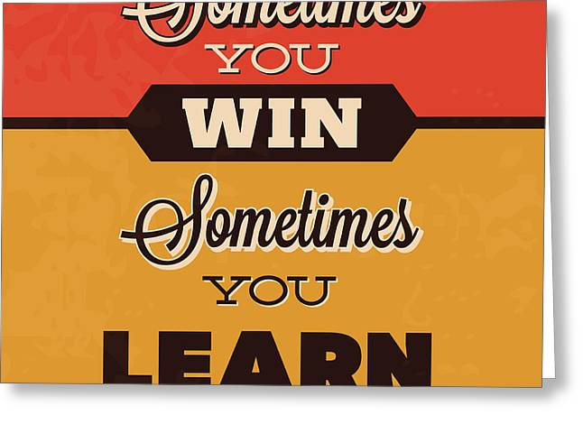 Sometimes You Win Sometimes You Learn Greeting Card by Naxart Studio