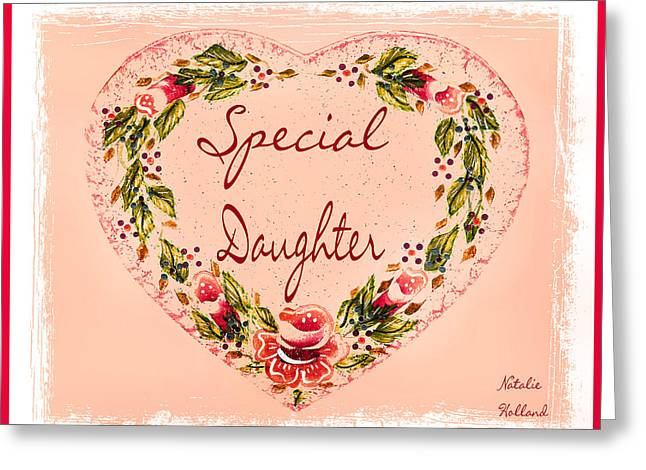 Special Daughter Greeting Card by Natalie Holland