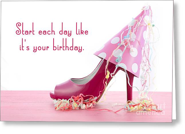 Start Each Day Like Your Birthday Greeting Card by Milleflore Images