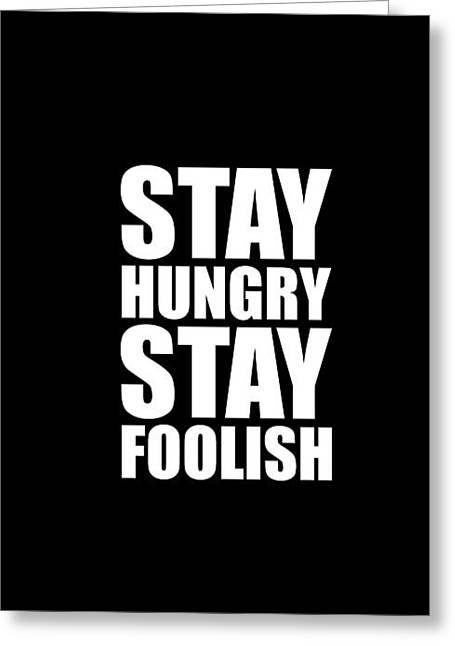 Stay Hungry Stay Foolish - Steve Jobs - Inspirational Quote Greeting Card