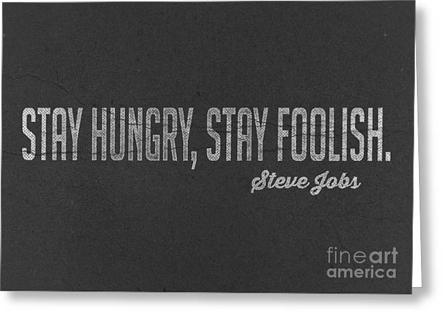 Steve Jobs Stay Hungry Stay Foolish Greeting Card by Edward Fielding