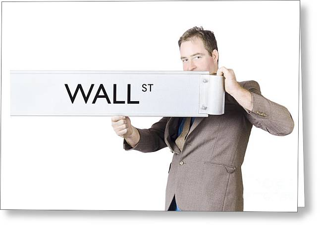 Stock Exchange Broker Holding Wall Street Sign Greeting Card by Jorgo Photography - Wall Art Gallery