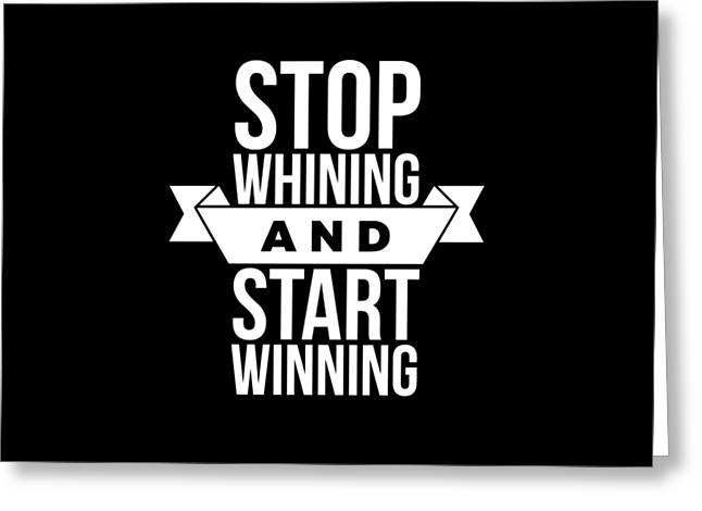 Stop Whining And Start Winning Greeting Card by Wam