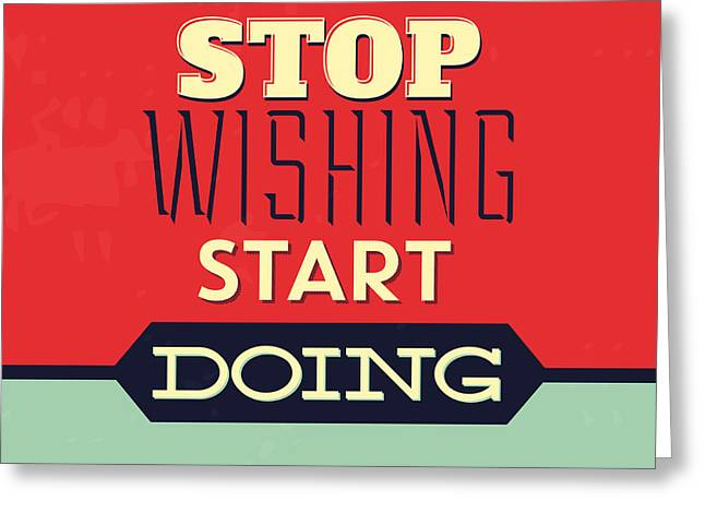 Stop Wishing Start Doing Greeting Card by Naxart Studio