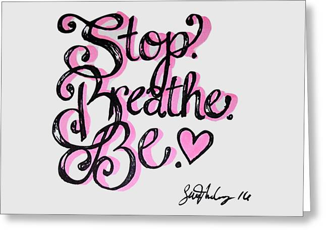 Stop.breathe.be. Greeting Card by Sam McCoy