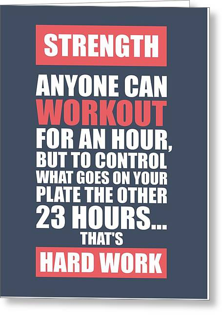 Strength Anyone Can Workout For An Hour Gym Motivational Quotes Poster Greeting Card by Lab No 4