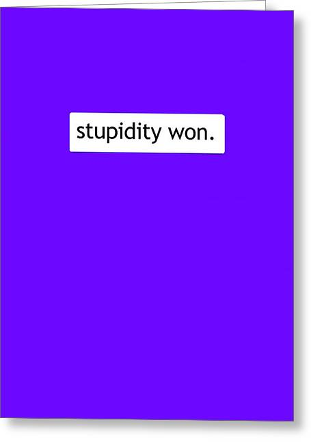 Stupidity Won Greeting Card by Susan Maxwell Schmidt