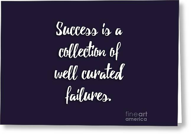 Success Is A Collection Of Well Curated Failures Greeting Card