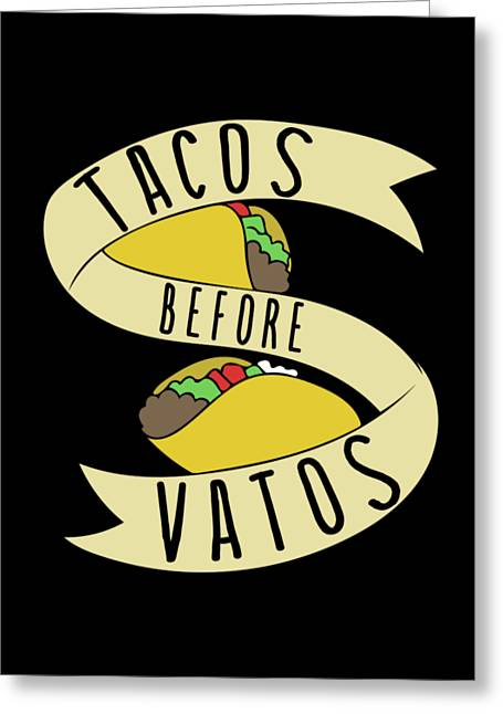 Tacos Before Vatos Greeting Card