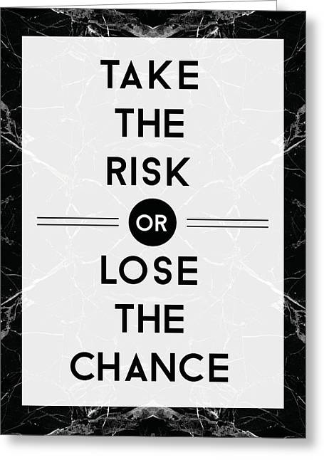 Take The Risk Or Lose The Chance Greeting Card