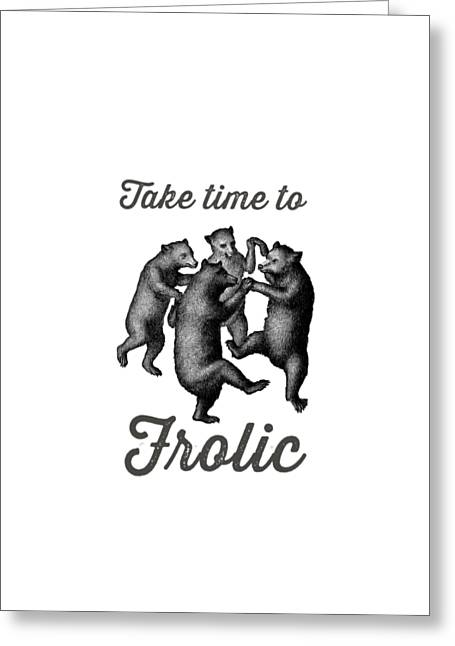 Take Time To Frolic Greeting Card by Edward Fielding