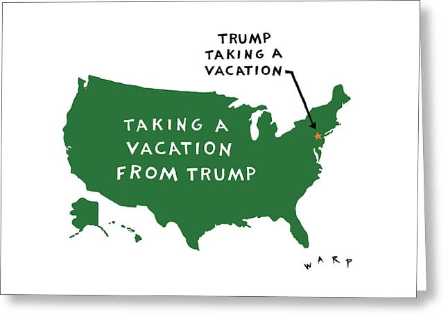 Taking A Vacation From Trump Greeting Card