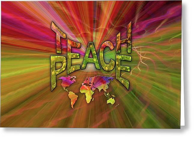 Teach Peace Greeting Card by Nadine May
