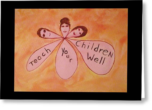 Teach Your Children Well Greeting Card