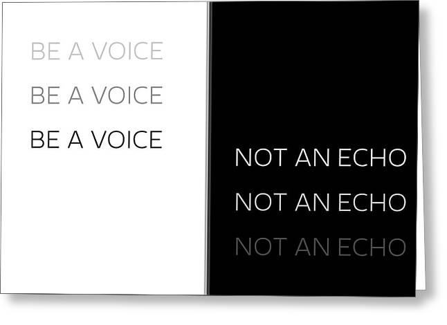 Text Art Be A Voice Not An Echo Greeting Card by Melanie Viola