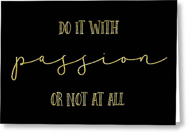 Text Art Gold Do It With Passion Or Not At All Greeting Card