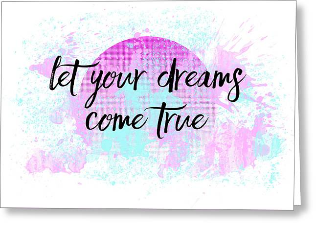 Text Art Let Your Dreams Come True Greeting Card by Melanie Viola