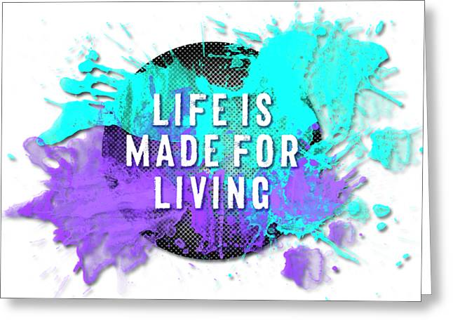 Text Art Life Is Made For Living Greeting Card by Melanie Viola