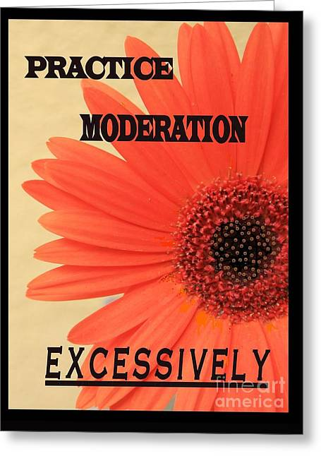 Practice Moderation, Excessively Greeting Card by Jean Clarke