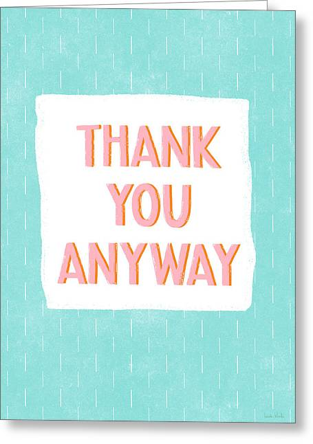 Thank You Anyway- Art By Linda Woods Greeting Card