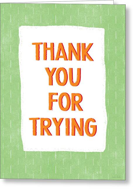 Thank You For Trying- Art By Linda Woods Greeting Card