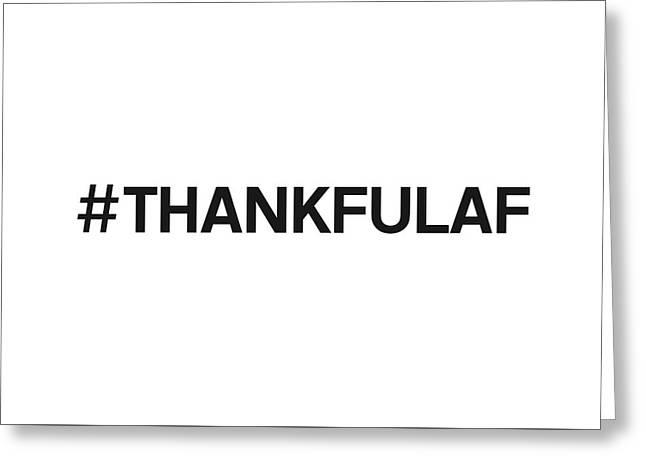 Thankful Af - Art By Linda Woods Greeting Card