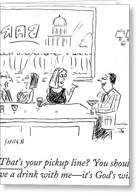 That's Your Pickup Line? 'you Should Have A Drink Greeting Card by David Sipress