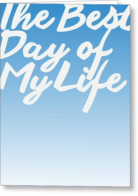 The Best Day Of My Life Greeting Card by Cortney Herron