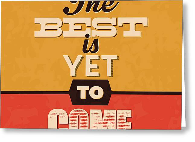 The Best Is Yet To Come Greeting Card by Naxart Studio