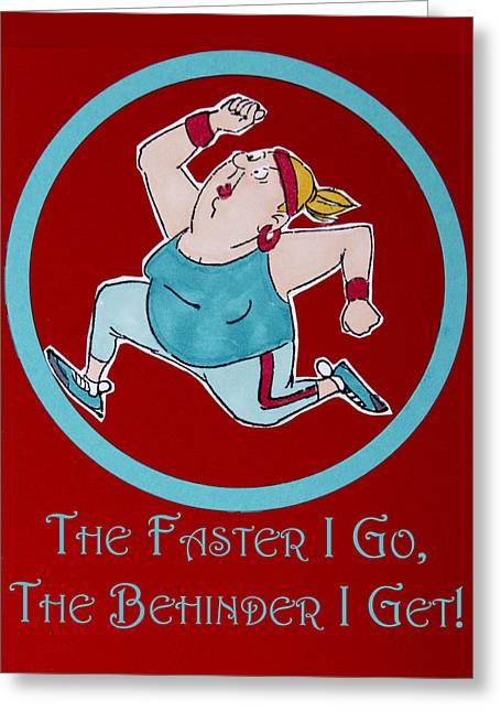 The Faster I Go, The Behinder I Get Greeting Card by Jon Berghoff