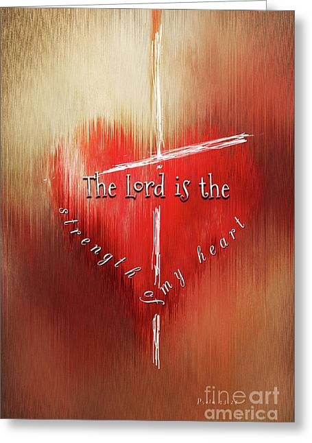 The Lord Is The Strength Of My Heart Greeting Card