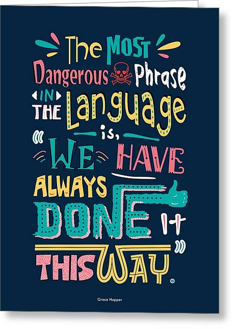 The Most Dangerous Phrase In The Language Is We Have Always Done It This Way Quotes Poster Greeting Card
