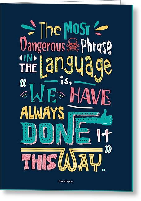 The Most Dangerous Phrase In The Language Is We Have Always Done It This Way Quotes Poster Greeting Card by Lab No 4
