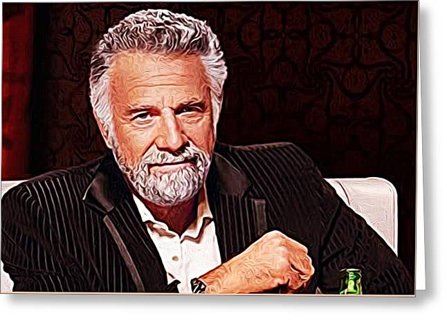 The Most Interesting Man In The World Greeting Card by Iguanna Espinosa