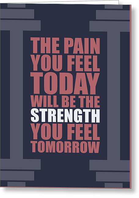 The Pain You Feel Today Will Be The Strength You Feel Tomorrow Gym Motivational Quotes Poster Greeting Card by Lab No 4