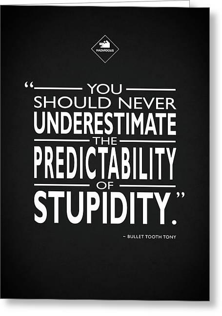 The Predictability Of Stupidity Greeting Card by Mark Rogan