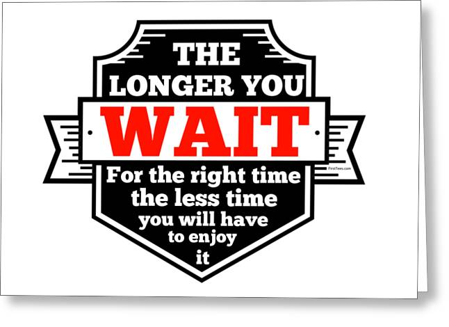 The Right Time Is Now Greeting Card by FirstTees Motivational Artwork