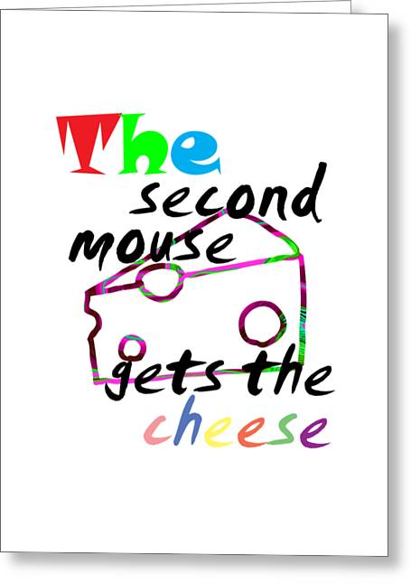 The Second Mouse Gets The Cheese Greeting Card