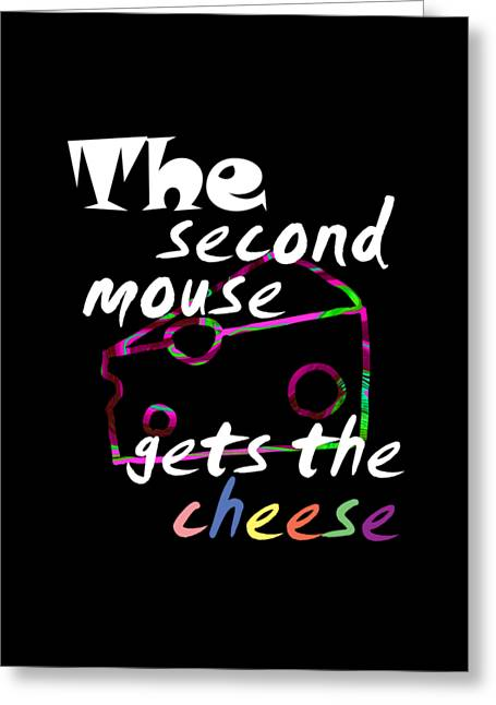The Second Mouse Gets The Cheese White Text Edition Greeting Card