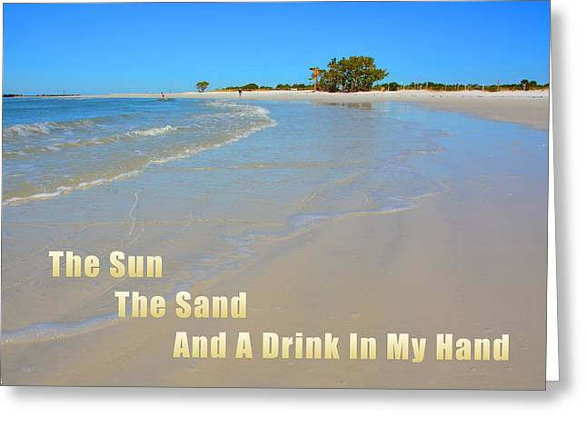 The Sun The Sand And A Drink In My Hand Greeting Card