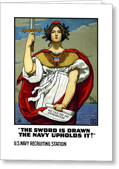 Sword Greeting Cards - The Sword Is Drawn - The Navy Upholds It Greeting Card by War Is Hell Store
