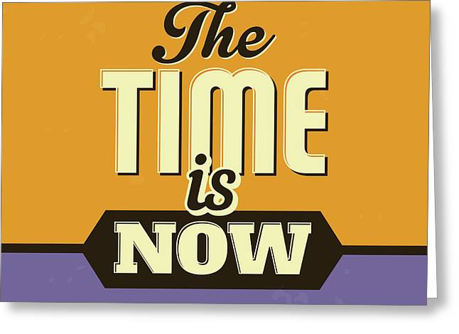 The Time Is Now Greeting Card by Naxart Studio