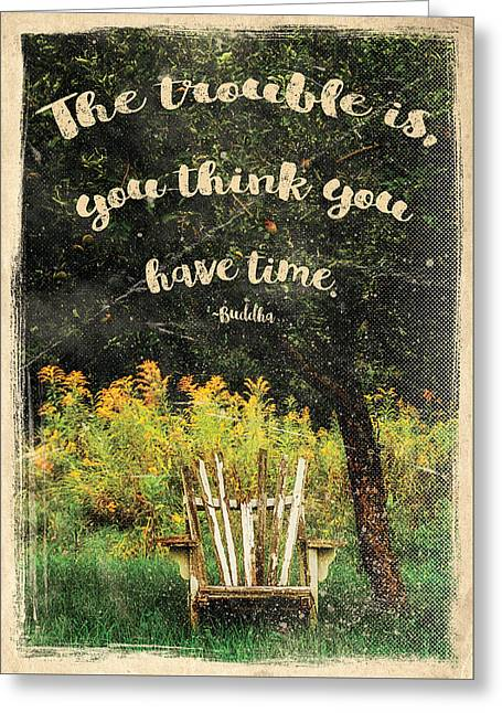 The Trouble Is You Think You Have Time Buddha Quote Greeting Card