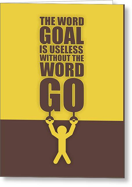 The Word Goal Is Useless Without The Word Go Gym Motivational Quotes Greeting Card by Lab No 4