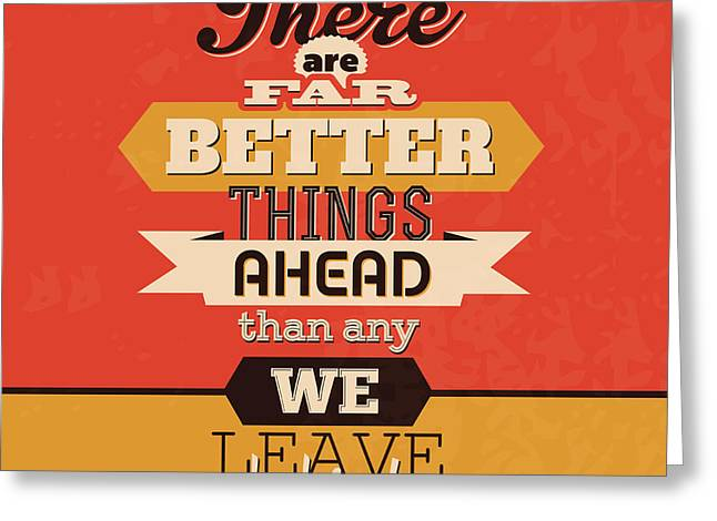 There Are Far Better Things Ahead Greeting Card by Naxart Studio