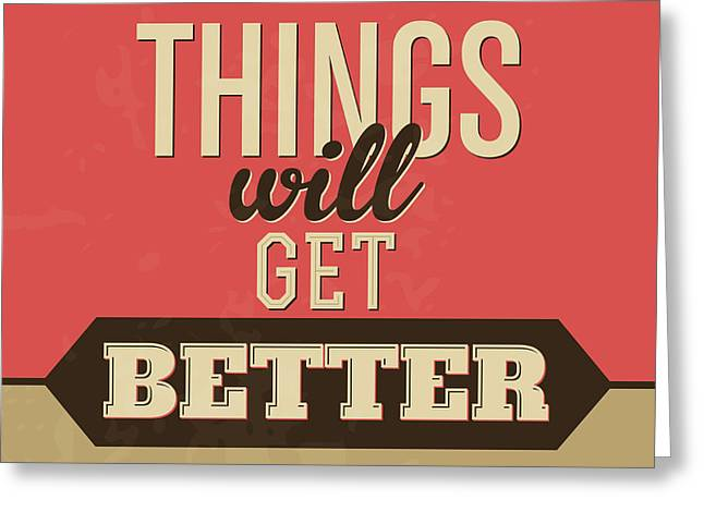 Thing Will Get Better Greeting Card by Naxart Studio